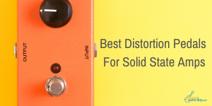 best distortion pedals for solid state amps